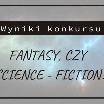 Wyniki konkursu literackiego – Fantasy, czy science fiction?