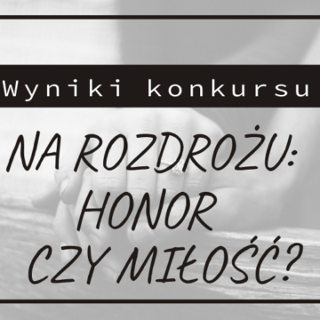 Wyniki konkursu literackiego: Honor czy miłość?