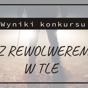 Wyniki konkursu literackiego: Z rewolwerem w tle