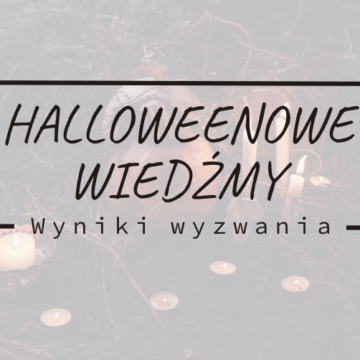 Podsumowanie wyzwania październikowego: Halloweenowe Wiedźmy