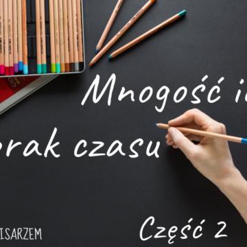 Mnogość idei, a brak czasu cz. 2