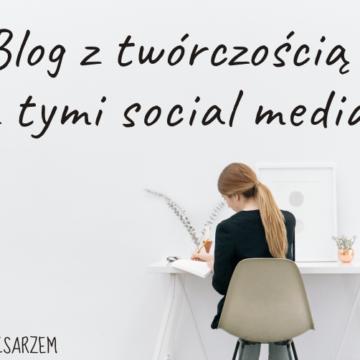 Blog z twórczością – co z tymi social media?