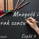 Mnogość idei, a brak czasu cz. 4
