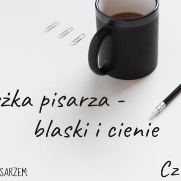 Ścieżka pisarza – blaski i cienie cz. 1