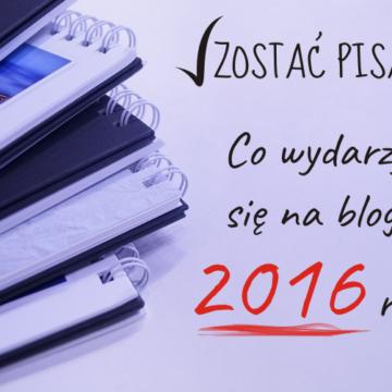 Podsumowanie 2016 roku, czyli co wydarzyło się na blogu?