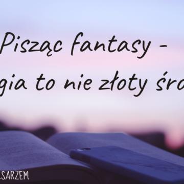 Pisząc fantasy – magia to nie złoty środek