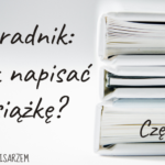 Poradnik: Jak napisać książkę? Część 4