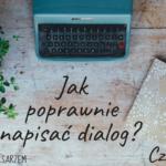 Jak poprawnie napisać dialog? Część 2