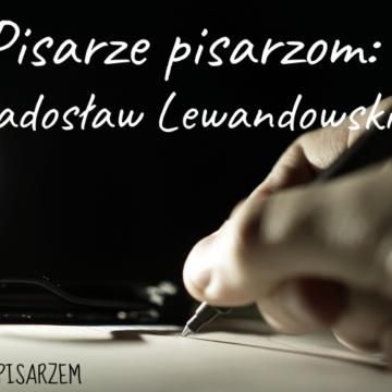 Pisarze dla pisarzy. Radosław Lewandowski