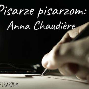 Pisarze dla pisarzy. Anna Chaudière