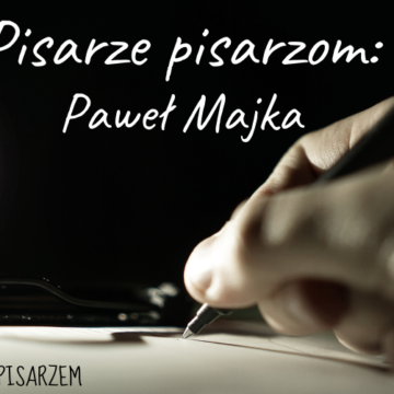 Pisarze dla pisarzy: Paweł Majka