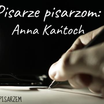 Pisarze dla pisarzy. Anna Kańtoch