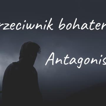 Przeciwnik bohatera – antagonista