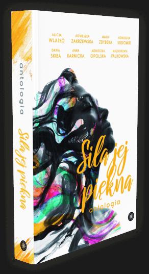Siła jej piękna Alicja Wlazło zbiorowa antologia